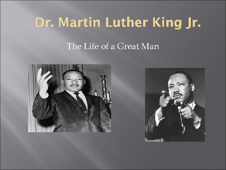 Dr. Martin Luther King Jr. The Life of a Great Man