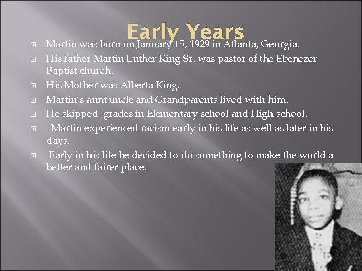 Early Years Georgia. Martin was born on January 15, 1929 in Atlanta, His