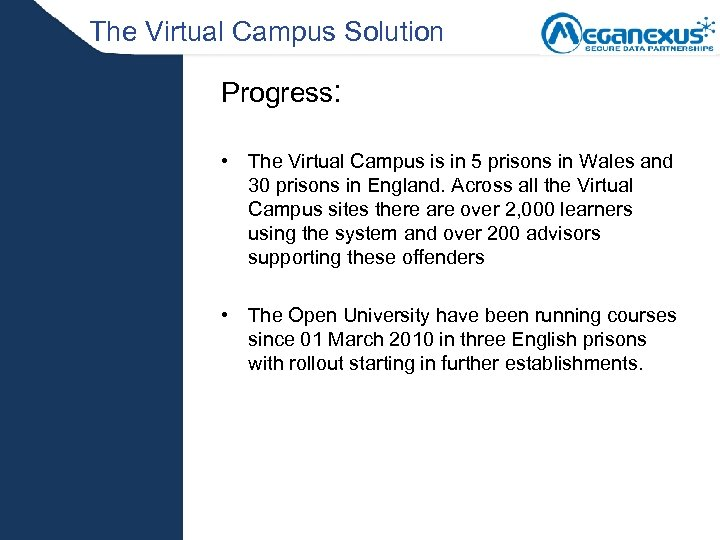 The Virtual Campus Solution Progress: • The Virtual Campus is in 5 prisons in