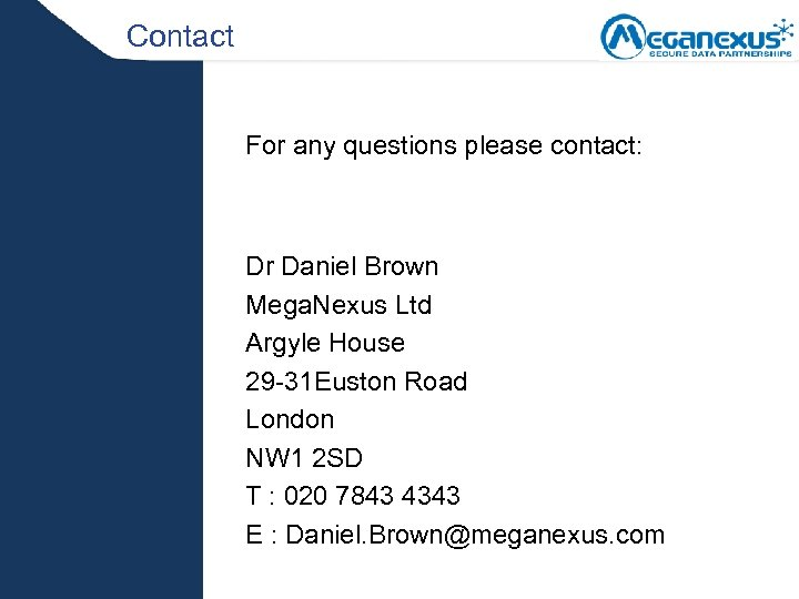Contact For any questions please contact: Dr Daniel Brown Mega. Nexus Ltd Argyle House
