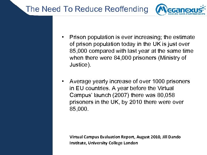 The Need To Reduce Reoffending • Prison population is ever increasing; the estimate of