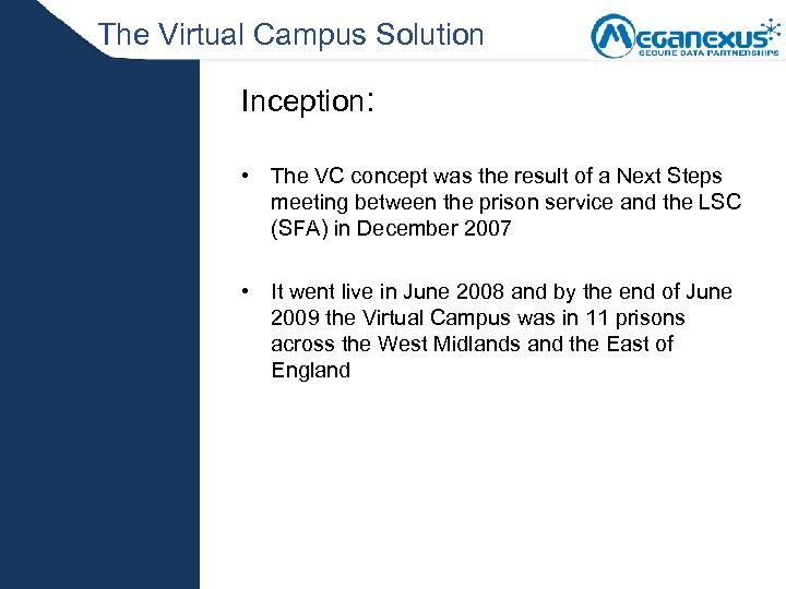 The Virtual Campus Solution Inception: • The VC concept was the result of a