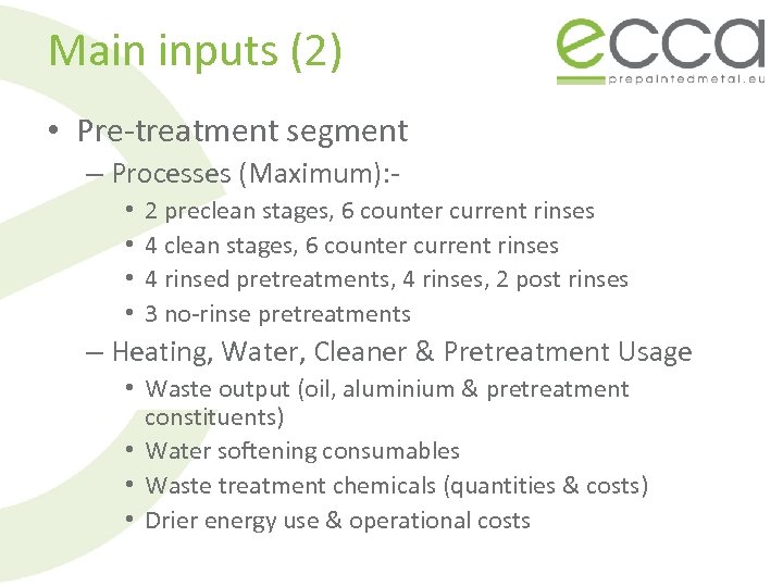 Main inputs (2) • Pre-treatment segment – Processes (Maximum): • • 2 preclean stages,