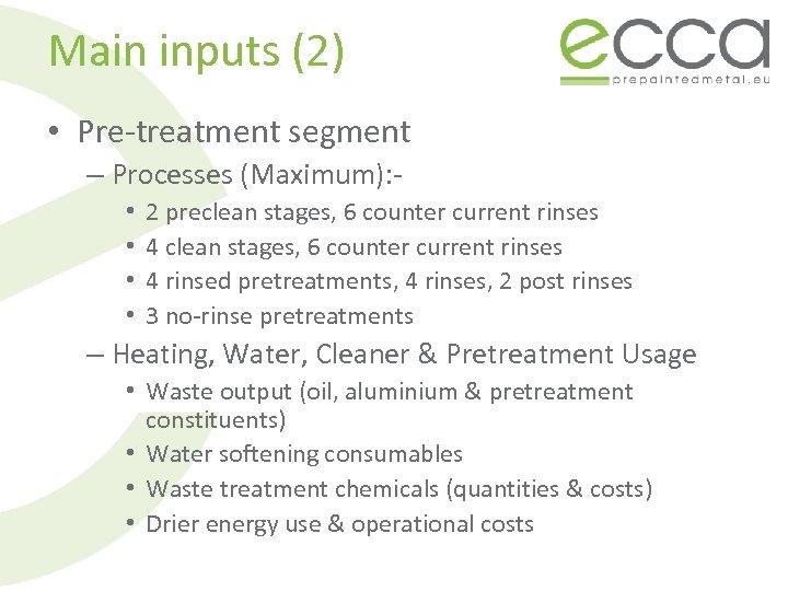 Main inputs (2) • Pre-treatment segment – Processes (Maximum): • • 2 preclean stages,