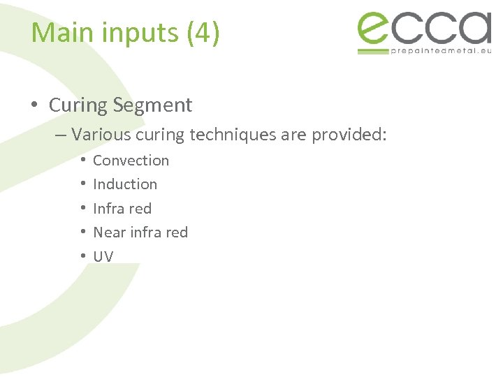 Main inputs (4) • Curing Segment – Various curing techniques are provided: • •