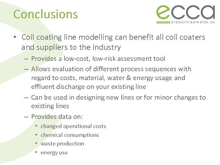 Conclusions • Coil coating line modelling can benefit all coil coaters and suppliers to