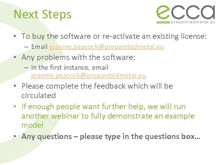 Next Steps • To buy the software or re-activate an existing license: – Email