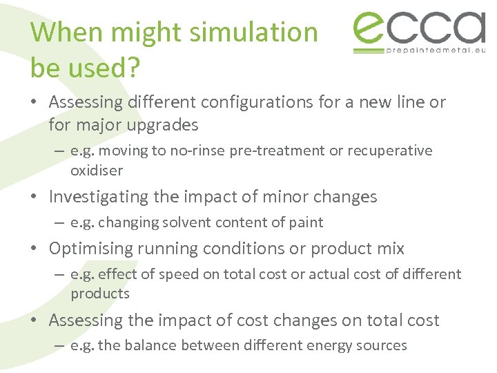 When might simulation be used? • Assessing different configurations for a new line or