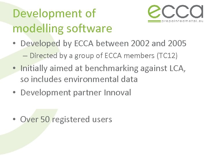 Development of modelling software • Developed by ECCA between 2002 and 2005 – Directed