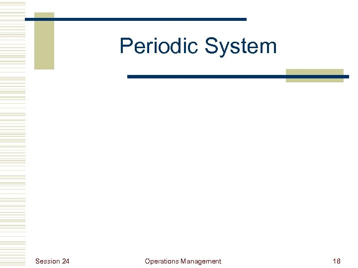 Periodic System Session 24 Operations Management 18