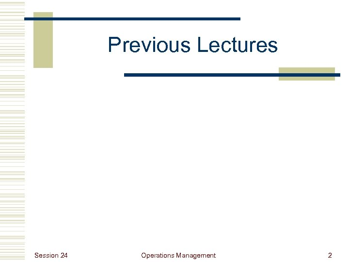 Previous Lectures Session 24 Operations Management 2