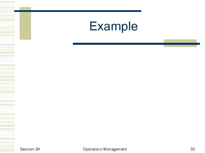 Example Session 24 Operations Management 30