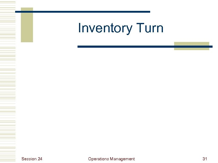 Inventory Turn Session 24 Operations Management 31
