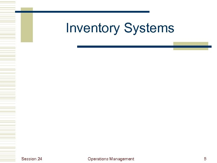 Inventory Systems Session 24 Operations Management 5