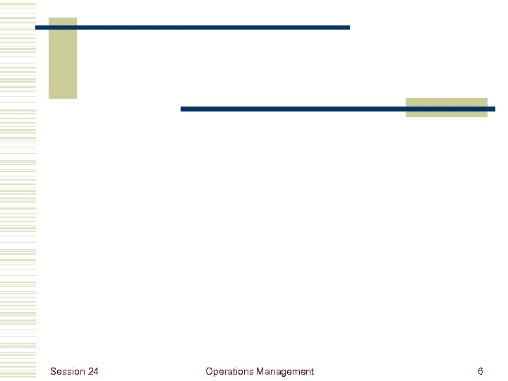 Session 24 Operations Management 6