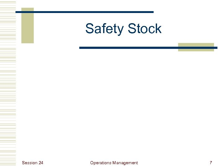 Safety Stock Session 24 Operations Management 7