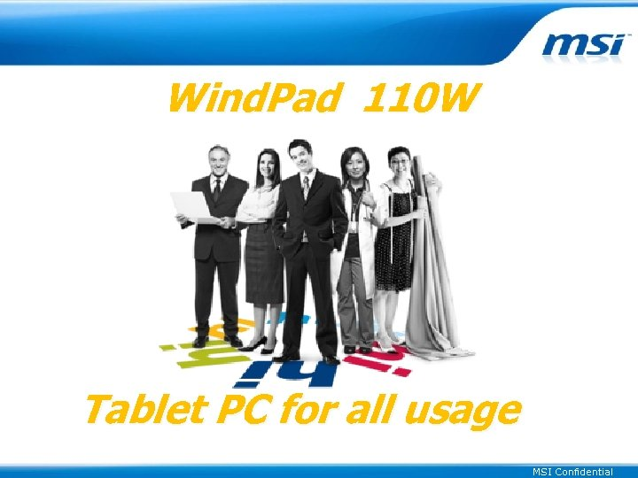 Wind. Pad 110 W Tablet PC for all usage MSI Confidential