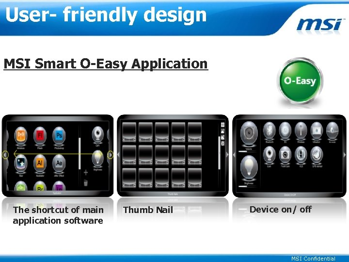 User- friendly design MSI Smart O-Easy Application The shortcut of main application software Thumb