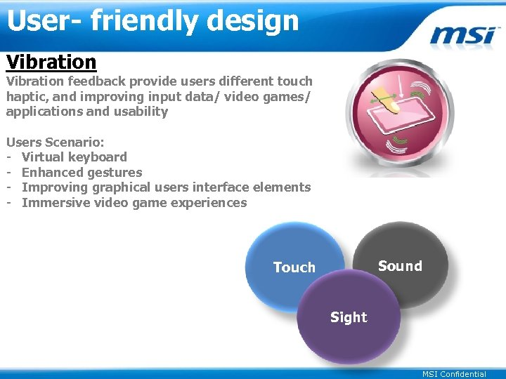 User- friendly design Vibration feedback provide users different touch haptic, and improving input data/