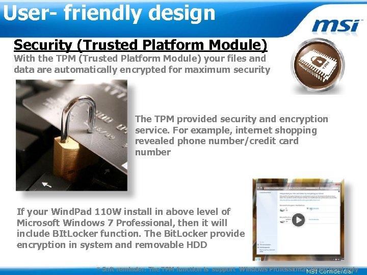 User- friendly design Security (Trusted Platform Module) With the TPM (Trusted Platform Module) your