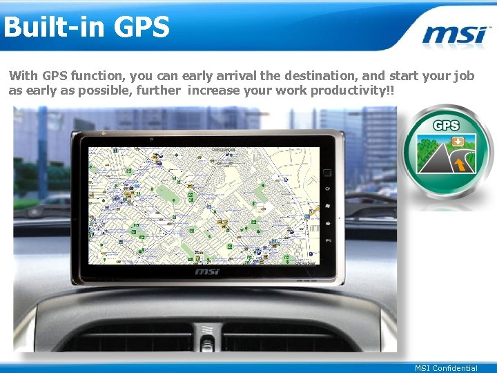 Built-in GPS With GPS function, you can early arrival the destination, and start your