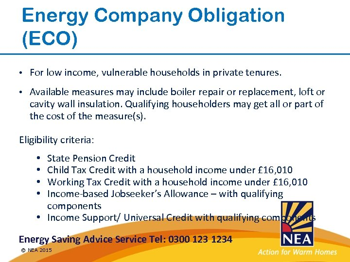 Energy Company Obligation (ECO) • For low income, vulnerable households in private tenures. •