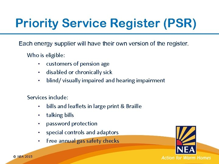 Priority Service Register (PSR) Each energy supplier will have their own version of the