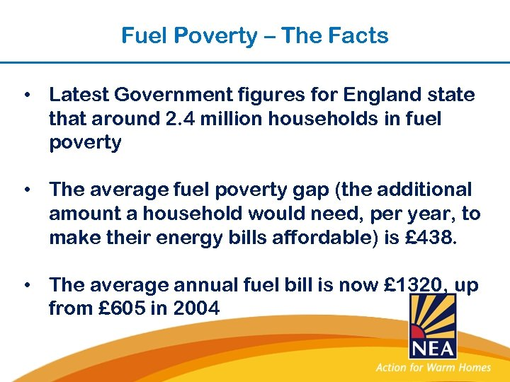 Fuel Poverty – The Facts • Latest Government figures for England state that around