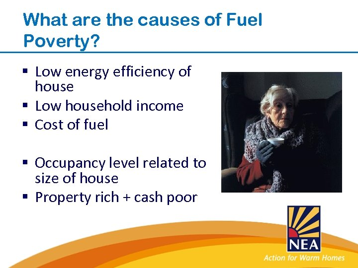 What are the causes of Fuel Poverty? § Low energy efficiency of house §