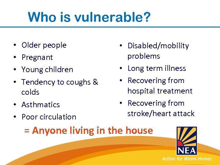 Who is vulnerable? Older people Pregnant Young children Tendency to coughs & colds •