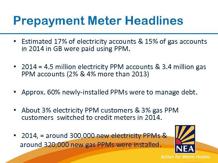 Prepayment Meter Headlines • Estimated 17% of electricity accounts & 15% of gas accounts