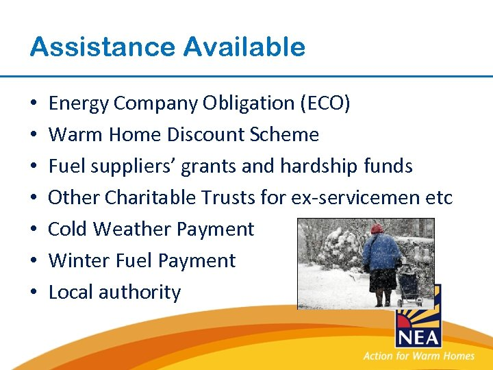 Assistance Available • • Energy Company Obligation (ECO) Warm Home Discount Scheme Fuel suppliers'