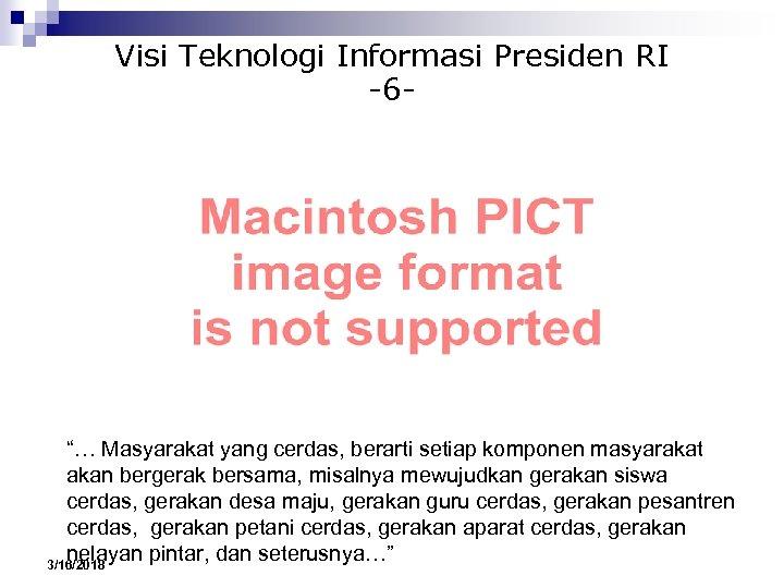 """Visi Teknologi Informasi Presiden RI -6 - """"… Masyarakat yang cerdas, berarti setiap komponen"""