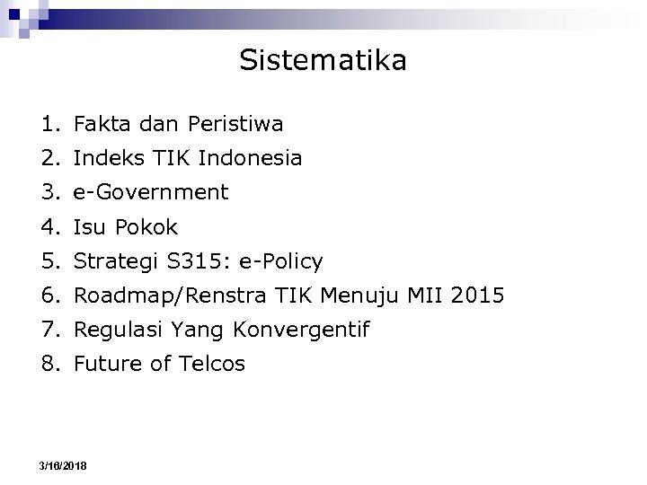 Sistematika 1. Fakta dan Peristiwa 2. Indeks TIK Indonesia 3. e-Government 4. Isu Pokok