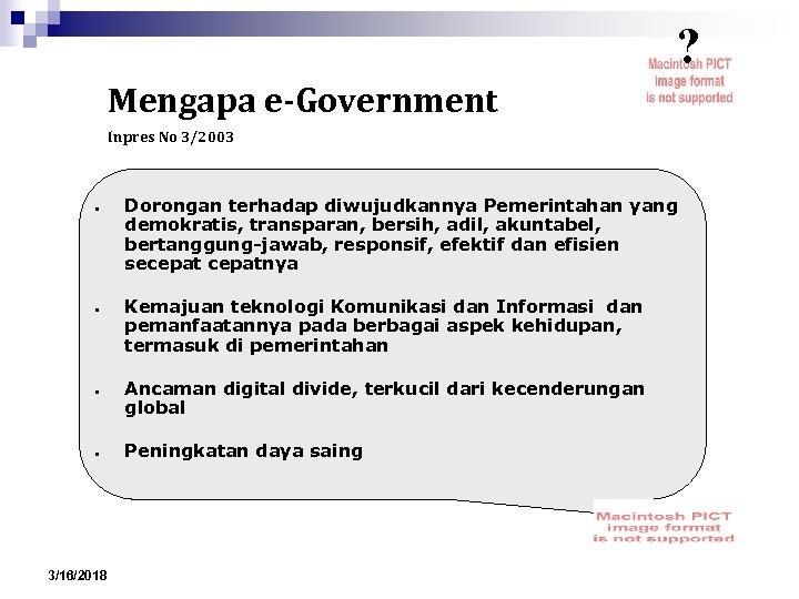 ? Mengapa e-Government Inpres No 3/2003 ● ● 3/16/2018 Dorongan terhadap diwujudkannya Pemerintahan yang