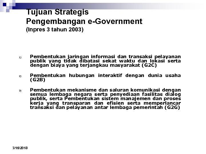 Tujuan Strategis Pengembangan e-Government (Inpres 3 tahun 2003) 1) 2) 3) 3/16/2018 Pembentukan jaringan