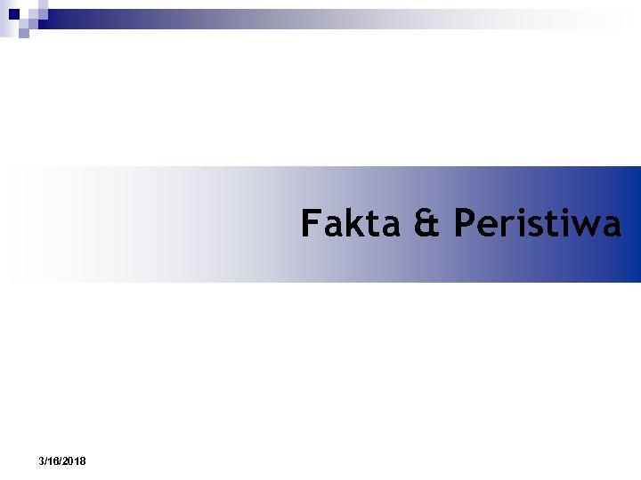 Fakta & Peristiwa 3/16/2018