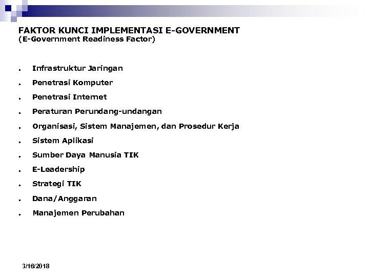 FAKTOR KUNCI IMPLEMENTASI E-GOVERNMENT (E-Government Readiness Factor) ● Infrastruktur Jaringan ● Penetrasi Komputer ●