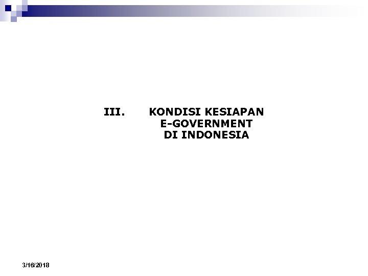 III. 3/16/2018 KONDISI KESIAPAN E-GOVERNMENT DI INDONESIA