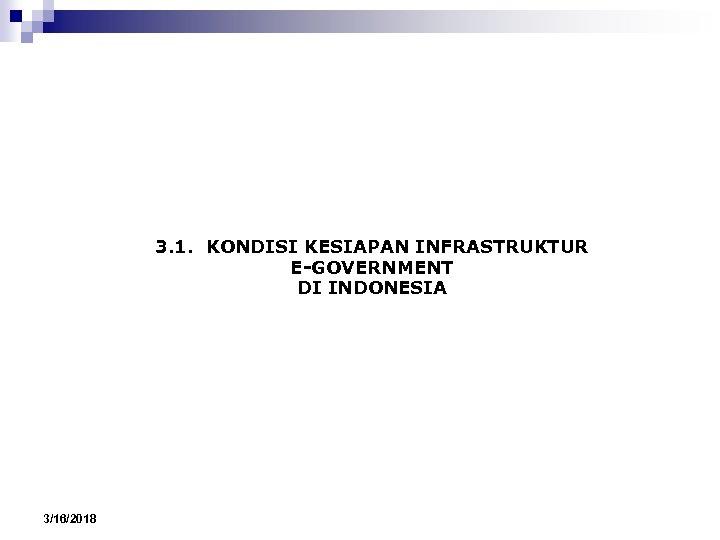 3. 1. KONDISI KESIAPAN INFRASTRUKTUR E-GOVERNMENT DI INDONESIA 3/16/2018