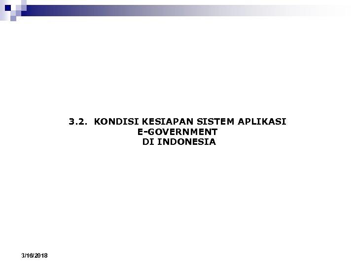 3. 2. KONDISI KESIAPAN SISTEM APLIKASI E-GOVERNMENT DI INDONESIA 3/16/2018