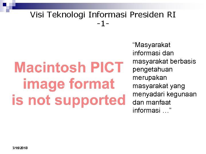 """Visi Teknologi Informasi Presiden RI -1""""Masyarakat informasi dan masyarakat berbasis pengetahuan merupakan masyarakat yang"""