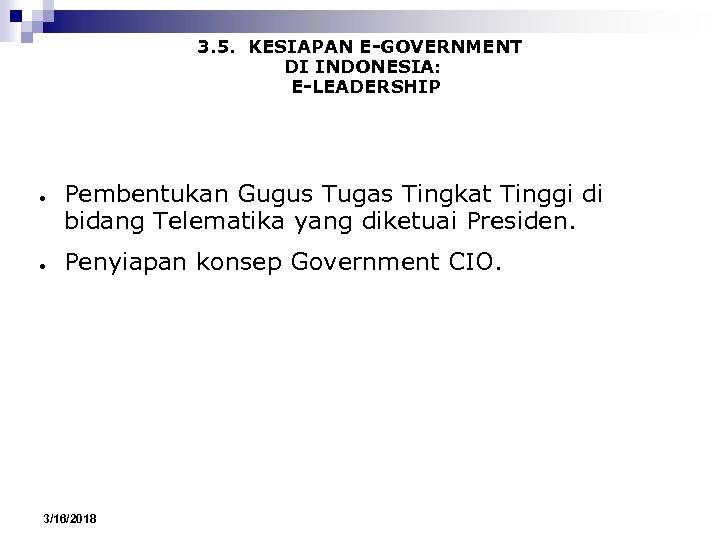 3. 5. KESIAPAN E-GOVERNMENT DI INDONESIA: E-LEADERSHIP ● ● Pembentukan Gugus Tugas Tingkat Tinggi