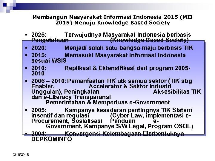 Membangun Masyarakat Informasi Indonesia 2015 (MII 2015) Menuju Knowledge Based Society 4. 2025: Terwujudnya