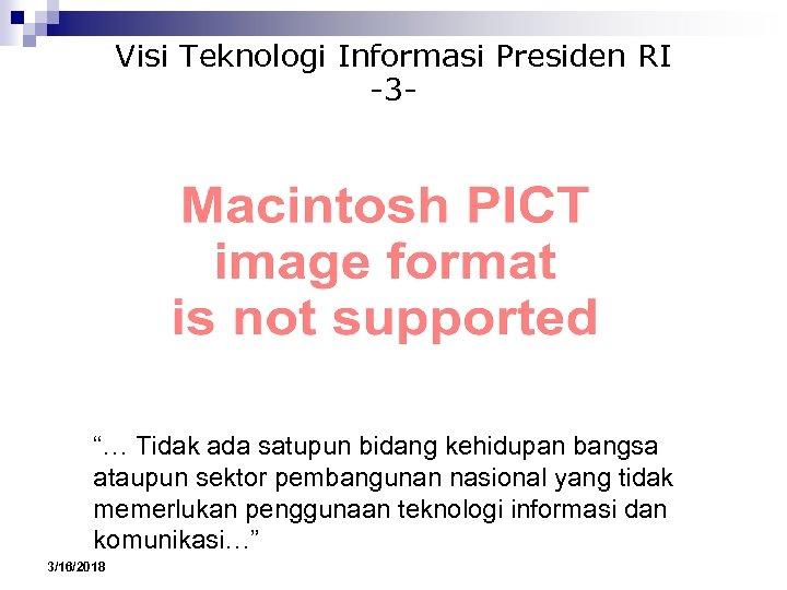 """Visi Teknologi Informasi Presiden RI -3 - """"… Tidak ada satupun bidang kehidupan bangsa"""