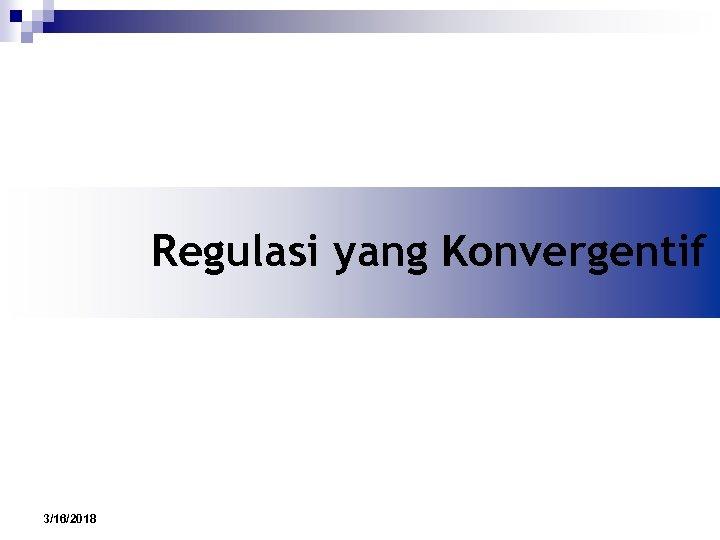 Regulasi yang Konvergentif 3/16/2018
