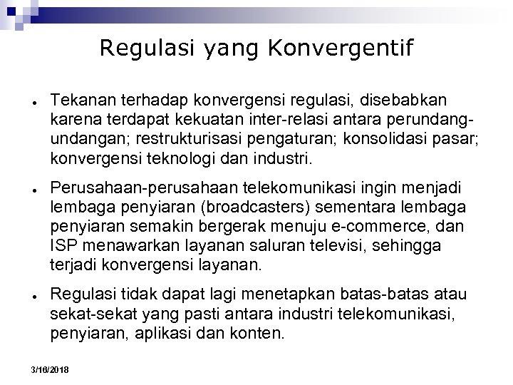 Regulasi yang Konvergentif ● ● ● Tekanan terhadap konvergensi regulasi, disebabkan karena terdapat kekuatan