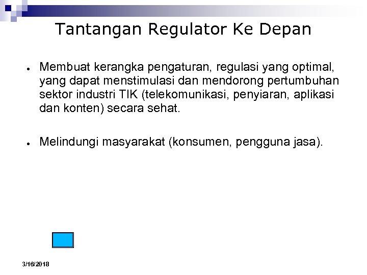 Tantangan Regulator Ke Depan ● ● Membuat kerangka pengaturan, regulasi yang optimal, yang dapat