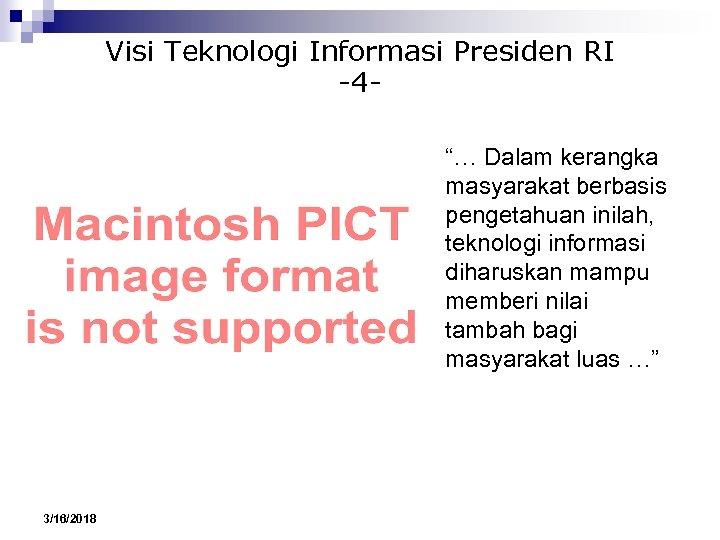 """Visi Teknologi Informasi Presiden RI -4""""… Dalam kerangka masyarakat berbasis pengetahuan inilah, teknologi informasi"""