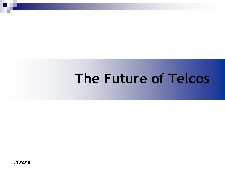 The Future of Telcos 3/16/2018